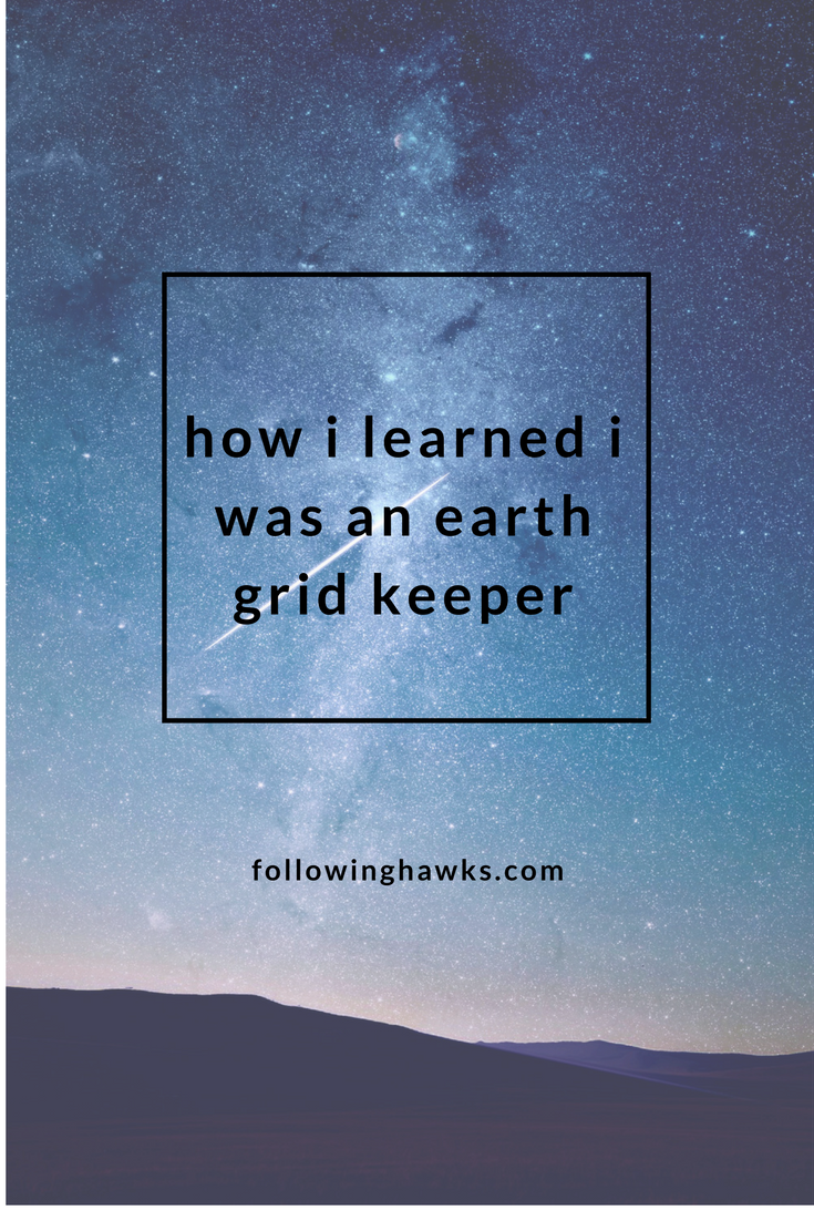 How I Learned I Was An Earth Grid Keeper | Following Hawks