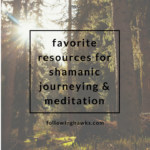 Favorite Resources for Shamanic Journeying and Meditation