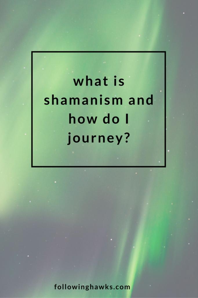 Shamanism | Shamanic Journey | What is shamanism and how do I journey