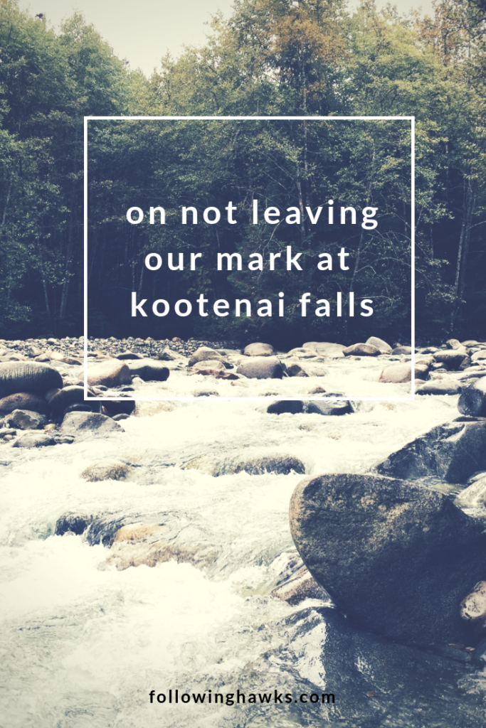 On Not Leaving Our Mark at Kootenai Falls